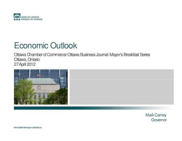 E i O tl kEconomic Outlook OttawaChamberofCommerce/OttawaBusinessJournal:Mayor'sBreakfastSeries Ottawa,Ontario 27April2012...