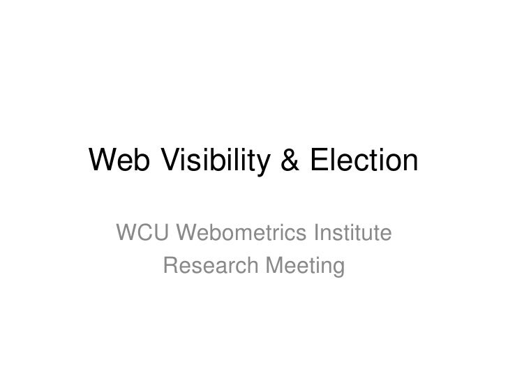 Web Visibility & Election<br />WCU Webometrics Institute<br />Research Meeting<br />