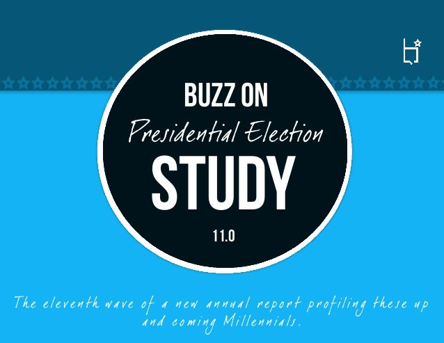 Buzz on                       Presidential Election                            Study        11.0Th e e le ve n th wa ve o ...