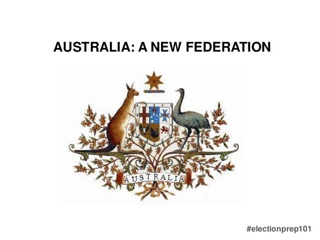 #electionprep101 AUSTRALIA: A NEW FEDERATION