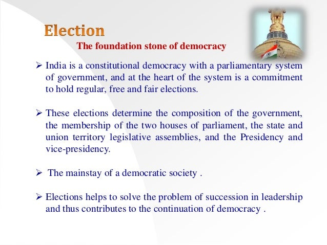 fair election process in india The outcome of election show free and fair results in india when the office is there to check all the process and now there is evm machine which itself is everything.