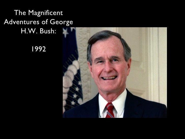 The Magnificent Adventures of George H.W. Bush: 1992