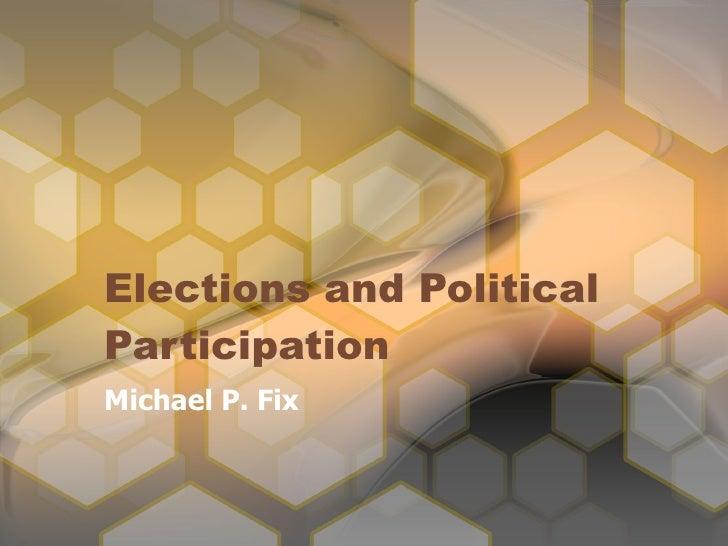 Elections and Political Participation Michael P. Fix
