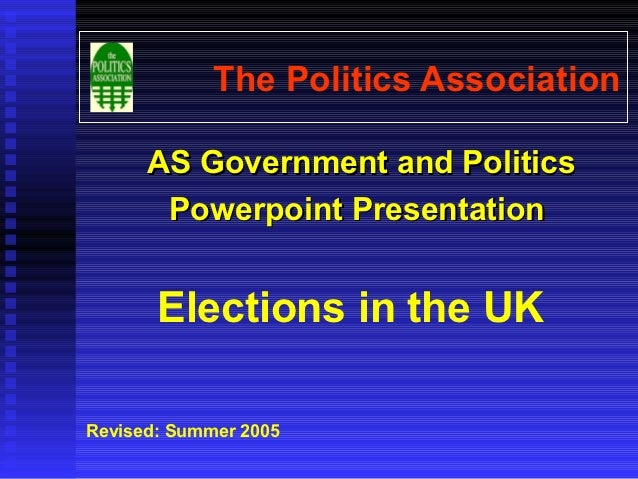 The Politics Association      AS Government and Politics       Powerpoint Presentation       Elections in the UKRevised: S...