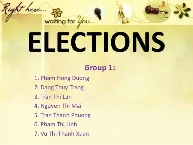 ELECTIONS Group 1: 1. Pham Hong Duong 2. Dang Thuy Trang 3. Tran Thi Lan 4. Nguyen Thi Mai 5. Tran Thanh Phuong 6. Pham Th...