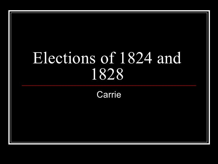 Elections of 1824 and 1828 Carrie