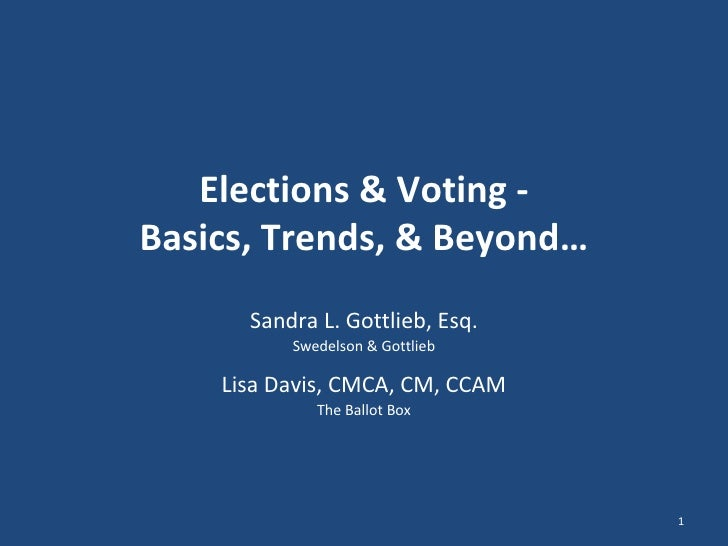 Elections & Voting - Basics, Trends, & Beyond… Sandra L. Gottlieb, Esq. Swedelson & Gottlieb Lisa Davis, CMCA, CM, CCAM Th...