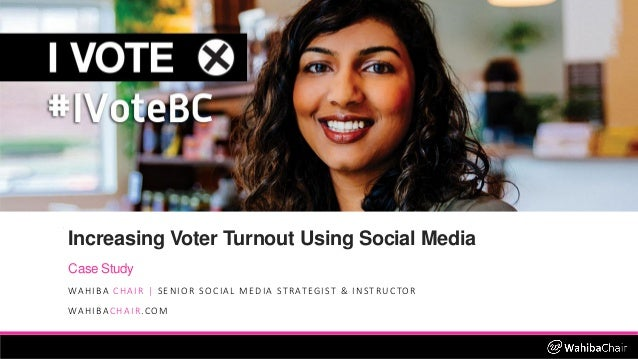 Increasing Voter Turnout Using Social Media Case Study WAHIBA CHAIR | SENIOR SOCIAL MEDIA STRATEGIST & INSTRUCTOR WAHIBACH...