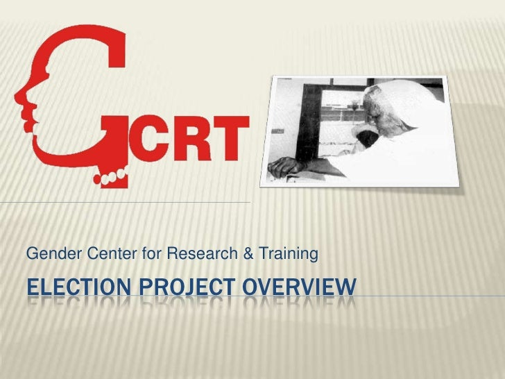 Gender Center for Research & TrainingELECTION PROJECT OVERVIEW