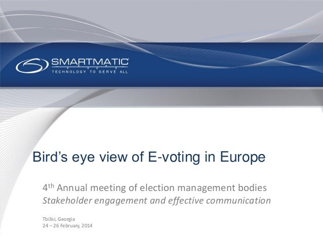 Bird's eye view of E-voting in Europe 4th Annual meeting of election management bodies Stakeholder engagement and effectiv...
