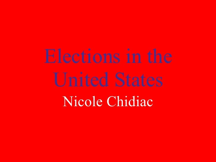 Elections in the United States Nicole Chidiac