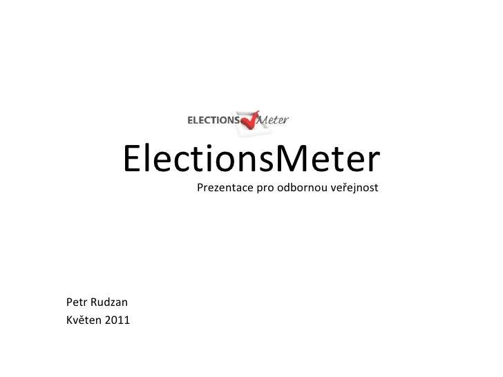 ElectionsMeter Petr Rudzan Květen 2011 Prezentace pro odbornou ve řejnost