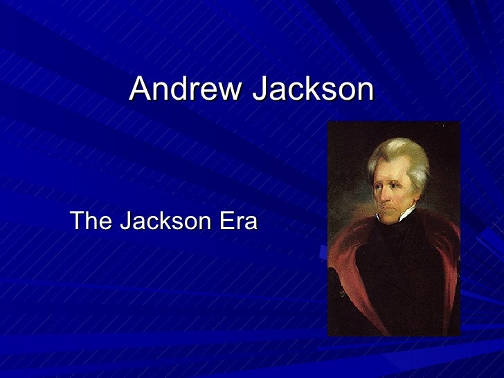 Andrew Jackson The Jackson Era