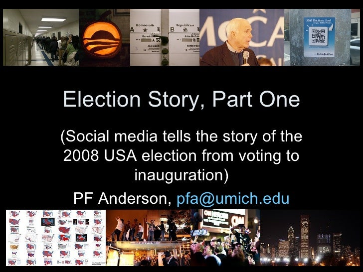 Election Story, Part One (Social media tells the story of the 2008 USA election from voting to inauguration) PF Anderson, ...