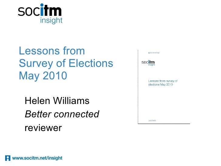 Lessons from Survey of Elections  May 2010 Helen Williams Better connected  reviewer