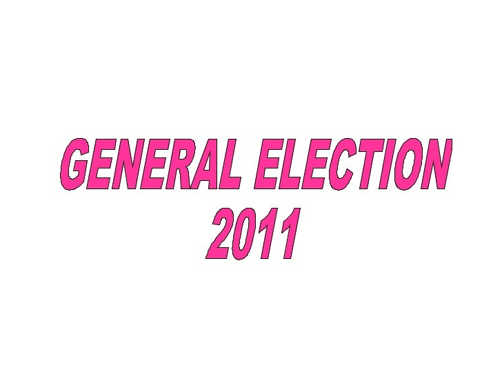 GENERAL ELECTION      2011    WELCOME       TOPOLLING OFFICERS