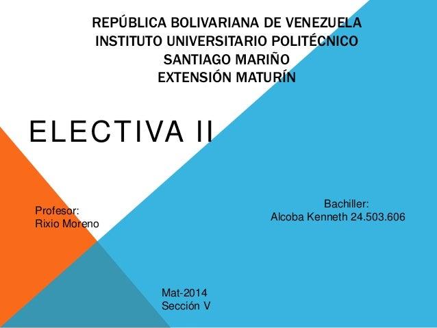 REPÚBLICA BOLIVARIANA DE VENEZUELA INSTITUTO UNIVERSITARIO POLITÉCNICO SANTIAGO MARIÑO EXTENSIÓN MATURÍN ELECTIVA II Profe...