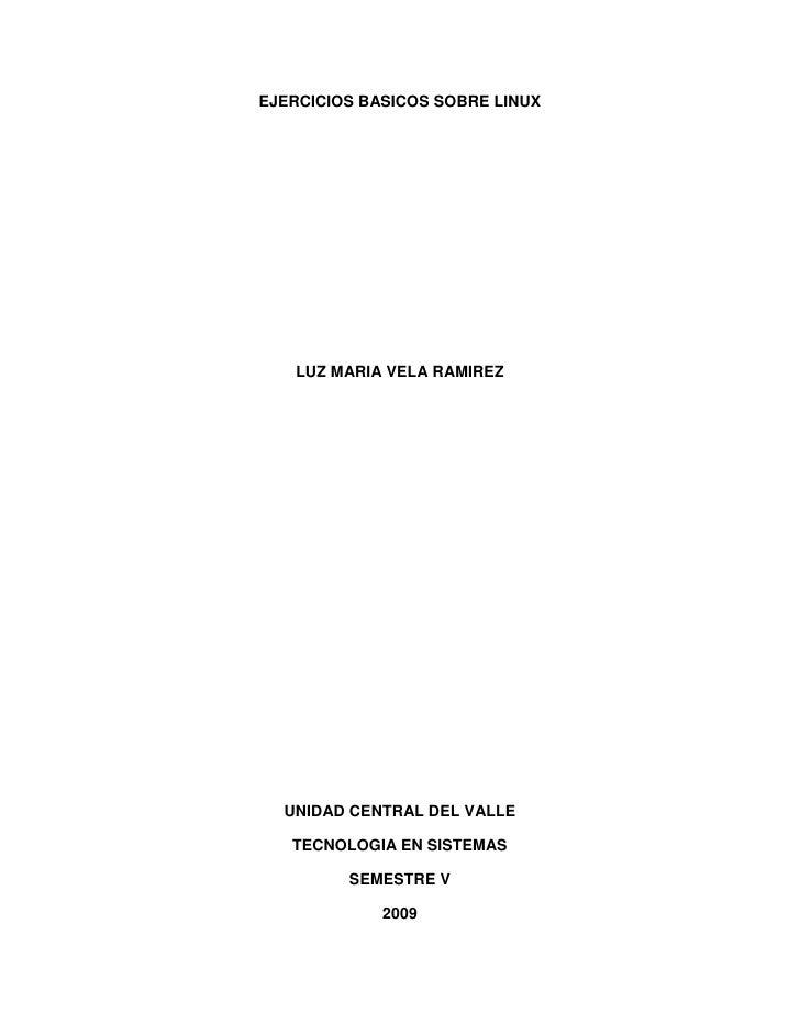 EJERCICIOS BASICOS SOBRE LINUX        LUZ MARIA VELA RAMIREZ       UNIDAD CENTRAL DEL VALLE     TECNOLOGIA EN SISTEMAS    ...