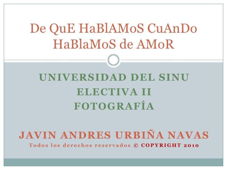 UNIVERSIDAD DEL SINU<br />ELECTIVA II<br />FOTOGRAFÍA<br />JAVIN ANDRES URBIÑA NAVAS<br />Todos los derechos reservados© C...