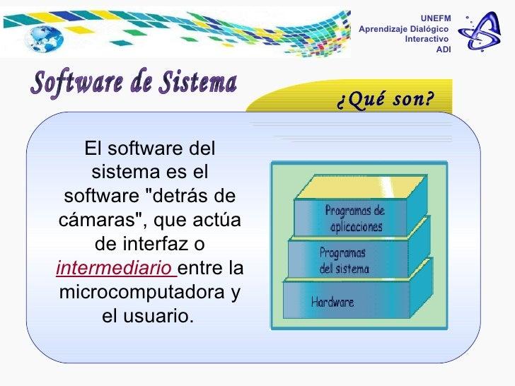 """UNEFM Aprendizaje Dialógico  Interactivo  ADI Software de Sistema ¿Qué son? El software del sistema es el software """"d..."""