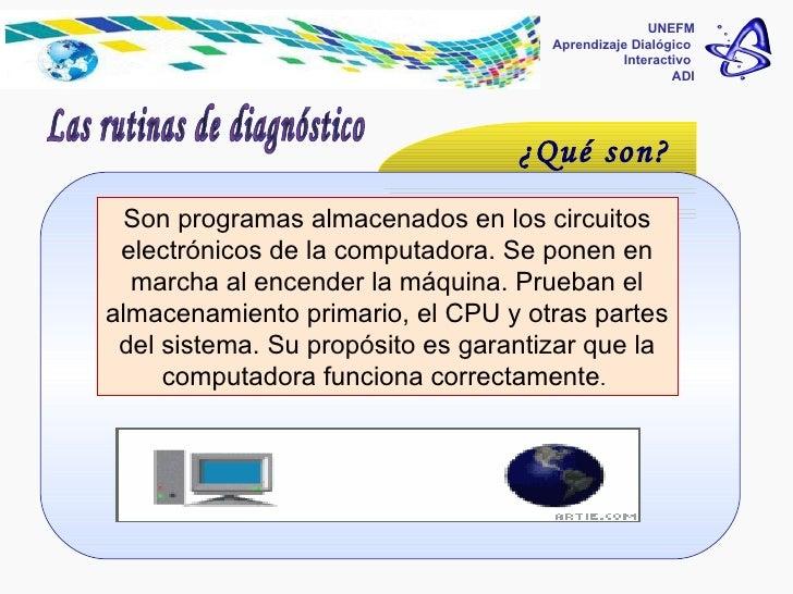 Programas de software del sistema  UNEFM Aprendizaje Dialógico  Interactivo  ADI Las rutinas de diagnóstico ¿Qué son? Son ...