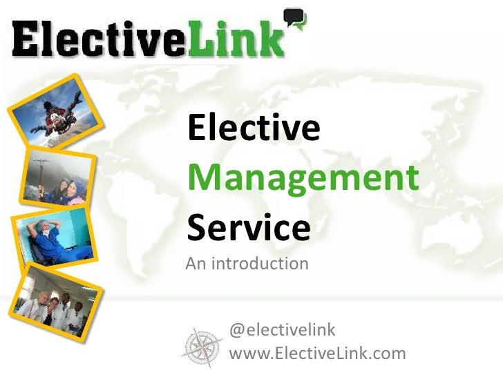 ElectiveManagement Service<br />An introduction<br />@electivelink<br />www.ElectiveLink.com<br />
