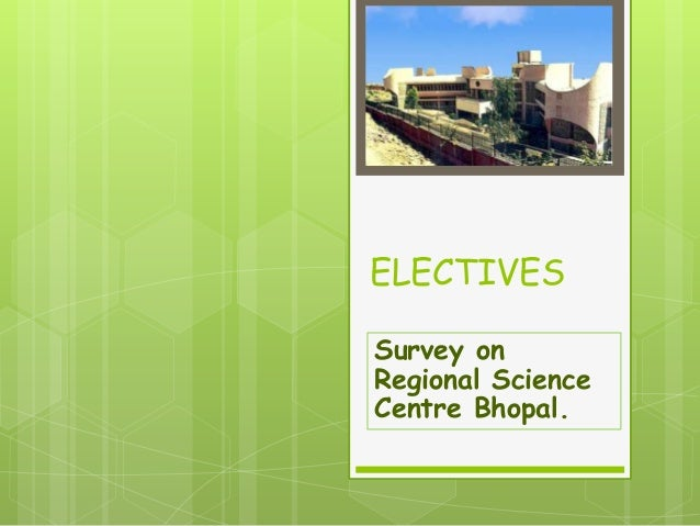 ELECTIVES Survey on Regional Science Centre Bhopal.