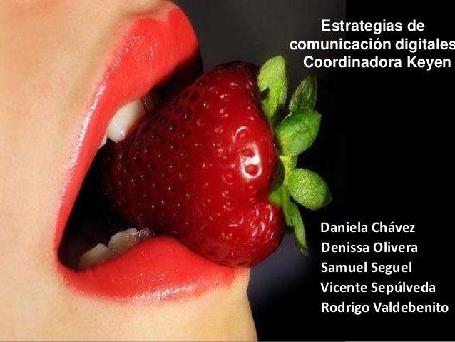 Estrategias decomunicación digitales  Coordinadora Keyen    Daniela Chávez    Denissa Olivera    Samuel Seguel    Vicente ...