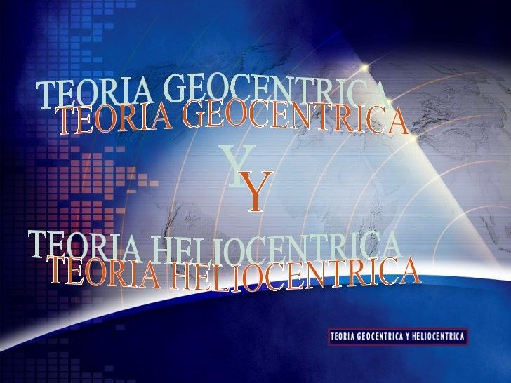 TEORIA HELIOCENTRICA Y TEORIA GEOCENTRICA