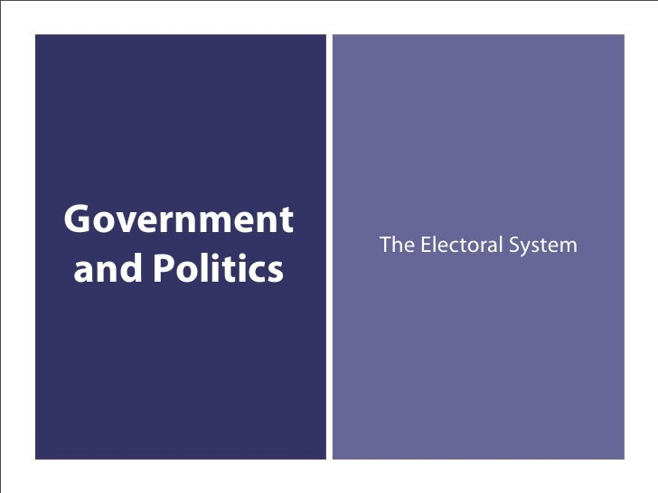 Government     The Electoral System and Politics