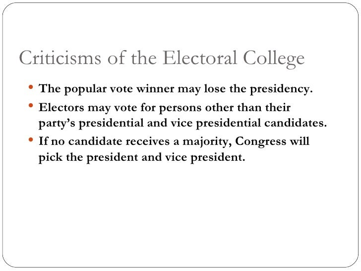 criticisms of the electoral college Criticism of the electoral college continues the harshest criticism of the electoral college system is this: in a deeply polarized electorate such as in the us.
