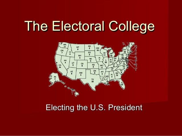 The Electoral CollegeThe Electoral College Electing the U.S. PresidentElecting the U.S. President