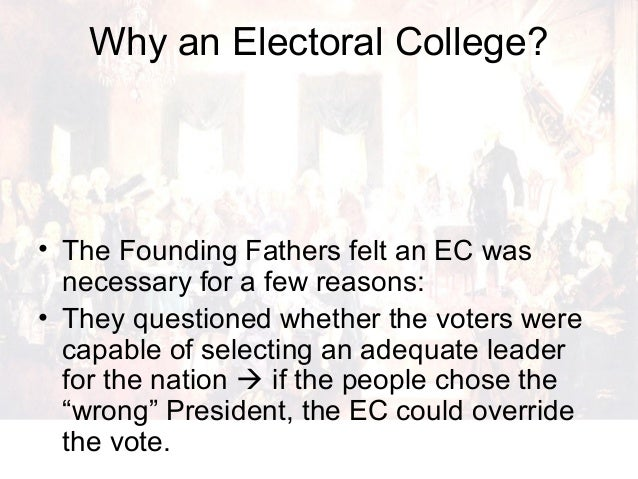 reasons for electoral college As americans await the quadrennial running of the presidential obstacle course  now known as the electoral college, it's worth remembering.