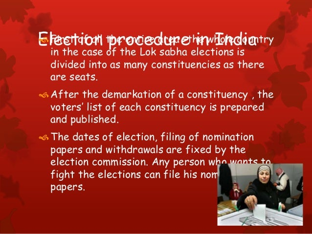 Election procedure in IndiaFirst of all the entire area –the whole country in the case of the Lok sabha elections is divi...