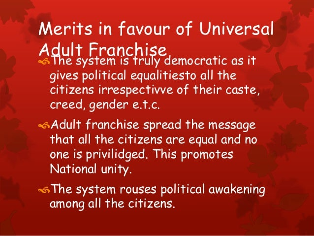 Merits in favour of Universal Adult Franchise The system is truly democratic as it gives political equalitiesto all the c...