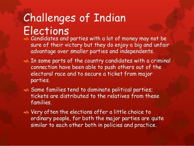 Challenges of Indian Elections  Candidates and parties with a lot of money may not be sure of their victory but they do e...