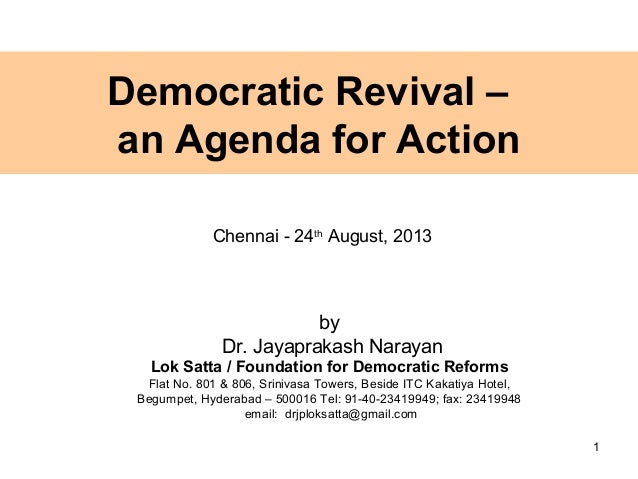 Democratic Revival – an Agenda for Action by Dr. Jayaprakash Narayan Lok Satta / Foundation for Democratic Reforms Flat No...