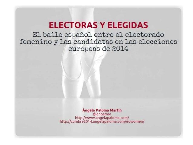 ELECTORAS Y ELEGIDAS  El baile español entre el electorado femenino y las candidatas en las elecciones europeas de 2014  Á...