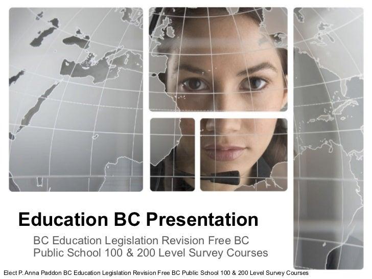 Education BC Presentation          BC Education Legislation Revision Free BC          Public School 100 & 200 Level Survey...