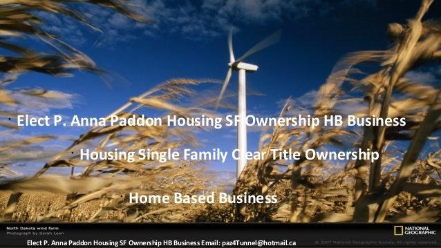 •    Elect P. Anna Paddon Housing SF Ownership HB Business                     •                         Housing Single Fa...