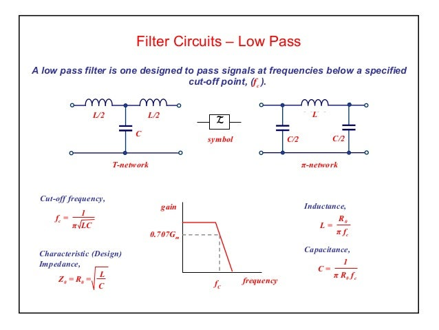 Filter Circuits – Low PassA low pass filter is one designed to pass signals at frequencies below a specifiedcut-off point,...