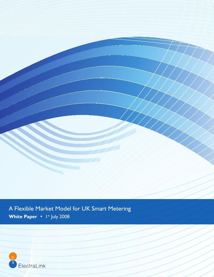 A Flexible Market Model for UK Smart Metering White Paper • 1st July 2008