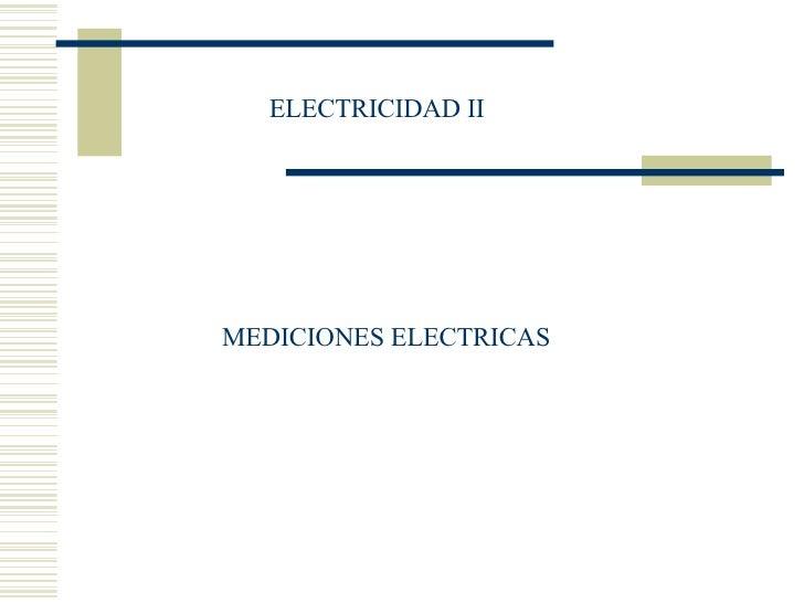 ELECTRICIDAD II MEDICIONES ELECTRICAS