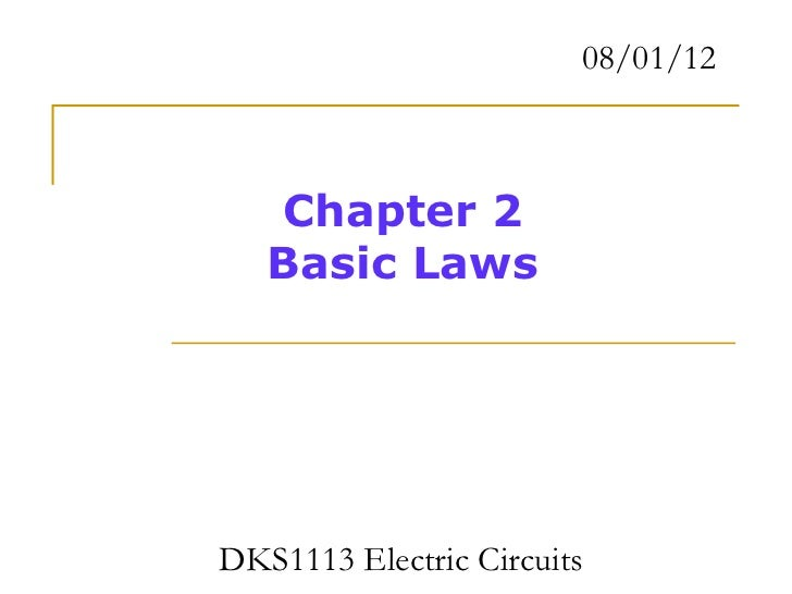 08/01/12   Chapter 2   Basic LawsDKS1113 Electric Circuits