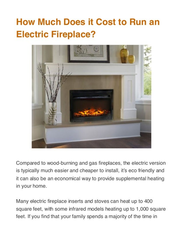 How Much Does it Cost to Run an Electric Fireplace? Compared to wood-burning and gas fireplaces, the electric version is ty...