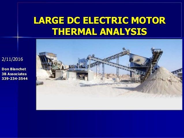 LARGE DC ELECTRIC MOTOR THERMAL ANALYSIS 2/11/2016 Don Blanchet 3B Associates 339-234-3544