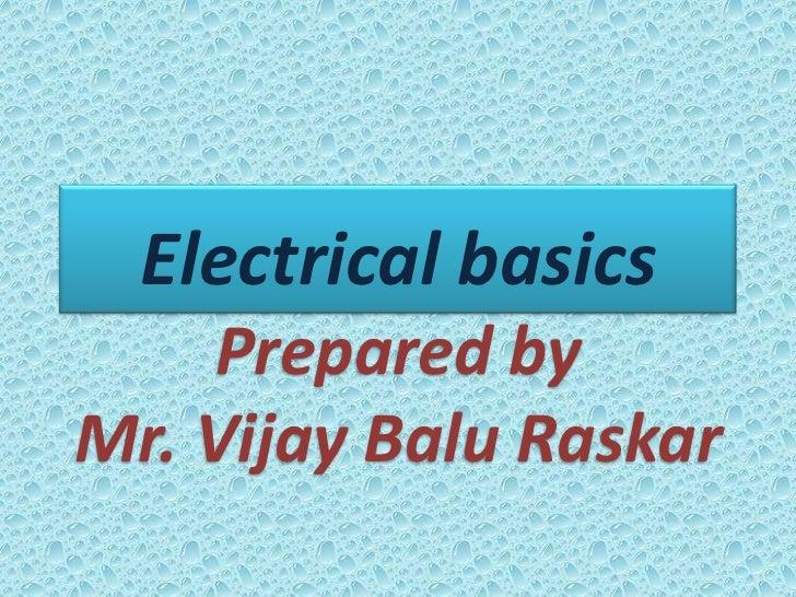 Electrical basics    Prepared byMr. Vijay Balu Raskar