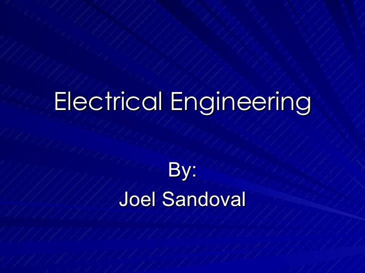 Electrical Engineering By: Joel Sandoval