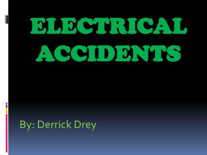 Electrical Accidents<br />By: Derrick Drey<br />
