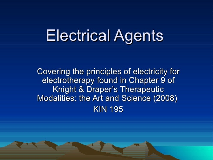 Electrical Agents Covering the principles of electricity for electrotherapy found in Chapter 9 of Knight & Draper's Therap...
